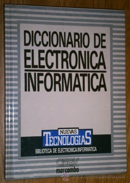 DICCIONARIO DE ELECTRÓNICA / INFORMÁTICA POR JOSÉ MOMPÍN POBLET DE MARCOMBO/ORBIS EN BARCELONA 1986 (Radios, Gramófonos, Grabadoras y Otros - Catálogos, Publicidad y Libros de Radio)