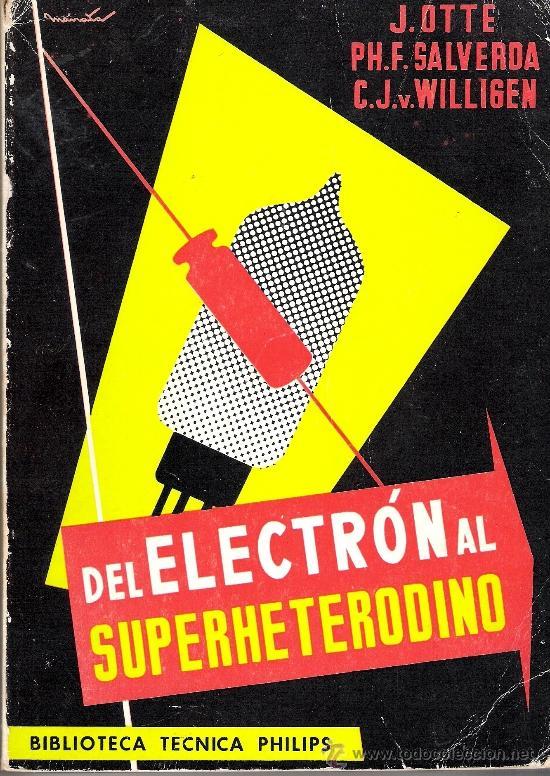 DEL ELECTRON AL SUPERHETERODINO - BIBLIOTECA TECNICA PHILIPS - 1968 (Radios, Gramófonos, Grabadoras y Otros - Catálogos, Publicidad y Libros de Radio)