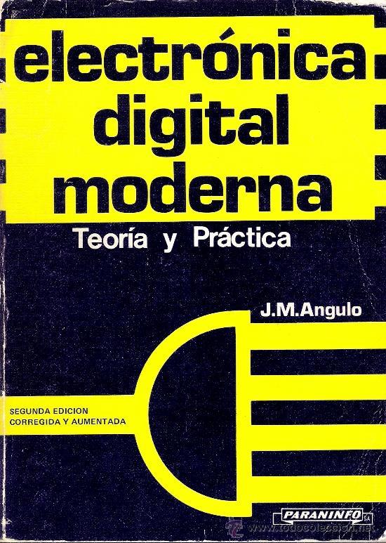 ELECTRONICA DIGITAL MODERNA - TEORIA Y PRACTICA - J.M. ANGULO - 2ª EDICIÓN (Radios, Gramófonos, Grabadoras y Otros - Catálogos, Publicidad y Libros de Radio)