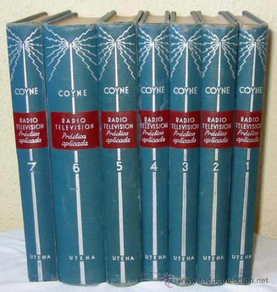 RADIO TELEVISIÓN PRÁCTICA APLICADA 7 TOMOS COMPLETA -COYNE -MÉXICO 1963 - 3066 PÁG. -VER DESCRIPCIÓN (Radios, Gramófonos, Grabadoras y Otros - Catálogos, Publicidad y Libros de Radio)