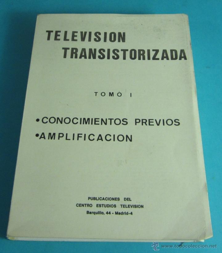 TELEVISIÓN TRANSISTORIZADA. TOMO I. CONOCIMIENTOS PREVIOS. AMPLIFICACIÓN (Radios, Gramófonos, Grabadoras y Otros - Catálogos, Publicidad y Libros de Radio)