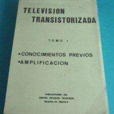 Radios antiguas: TELEVISIÓN TRANSISTORIZADA. TOMO I. CONOCIMIENTOS PREVIOS. AMPLIFICACIÓN. Lote 43919258