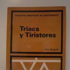 Radios antiguas: TRIACS Y TIRISTORES. BERGTOLD, FRITZ. CIRCUITOS PRÁCTICOS DE ELECTRÓNICA. CEAC. 1980. 1ª EDICIÓN. Lote 43994329