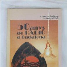 Radios antiguas: LIBRO EN CATALÁN - 50 ANYS DE RÀDIO A BADALONA - ED. MUSEU DE BADALONA, AÑO 1984. Lote 46782457