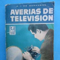 Radios antiguas: AVERIAS DE TELEVISION - R.J.DE DARKNESS PRIMERA EDICION 1958 - TECNICA AL DIA. Lote 48715724