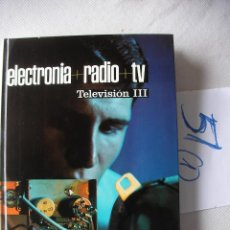 Radios antiguas: ANTIGUO LIBRO ELECTRONICA RADIO TV - TELEVISION III. Lote 49844764