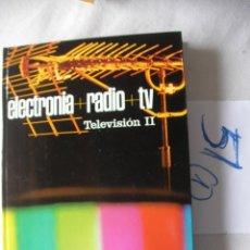 Radios antiguas: ANTIGUO LIBRO ELECTRONICA RADIO TV - TELEVISION II. Lote 49844787