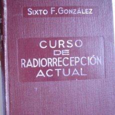 Radios antiguas - CURSO DE RADIORRECEPCION ACTUAL.SIXTO F GONZALEZ 1942.409 PG ILUSTRADO - 50257744