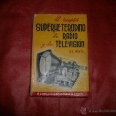 Radios antiguas: EL RECEPTOR SUPERHETERODINO DE RADIO Y DE TELEVISIÓN - POR A.T. WITTS . Lote 53245795