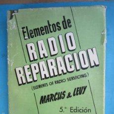 Radios antiguas: ELEMENTOS DE RADIO REPARACION , MARCUS - LEVY 1963 , TRADUCION MANUEL MARIN. Lote 55571950