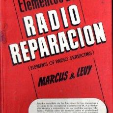 Radios antiguas: MARCUS & LEVY : ELEMENTOS DE RADIO REPARACIÓN (MARCOMBO, 1949). Lote 55933445