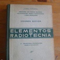 Radios antiguas: ELEMENTOS DE RADIOTECNIA. SANCHEZ CORDOVES. TOMO 3º EDICIONES RADIO 1943 335PP. Lote 57654255