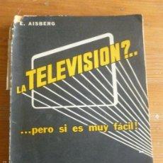 Radios antiguas: LA TELEVISION. PERO SI ES MUY FACIL. E. AISBERG ARBO ED 1952 1 ED.166PP. Lote 57654270