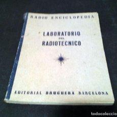 Radios antiguas: LABORATORIO DEL RADIOTECNICO - RADIO ENCICLOPEDIA XXII - 1945 - EDITORIAL BRUGUERA. Lote 69130253