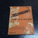 Radios antiguas: ¿LA TELEVISIÓN?... PERO SI ES MUY FÁCIL! / E. AISBERG. Lote 69574889