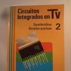 Radios antiguas: CIRCUITOS INTEGRADOS EN TV. 2 CARACTERÍSTICAS. CIRCUITOS PRÁCTICOS. PERALES BENITO, T. ISBN 84283153. Lote 70193493