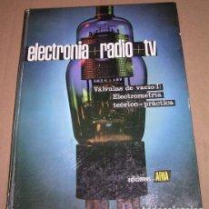 Radios antiguas: ELECTRONIA RADIO TV TOMO II - EDICIONES AFHA 1973 - VÁLVULAS DE VACÍO I - ELECTROMETRÍA - ILUSTRADO. Lote 72406431