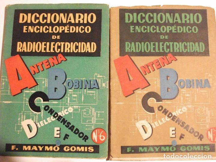 DICCIONARIO ENCICLOPEDICO DE RADIOELECTRICIDAD POR F. MAYMO GOMIS NUM 6 Y 7 (Radios, Gramófonos, Grabadoras y Otros - Catálogos, Publicidad y Libros de Radio)