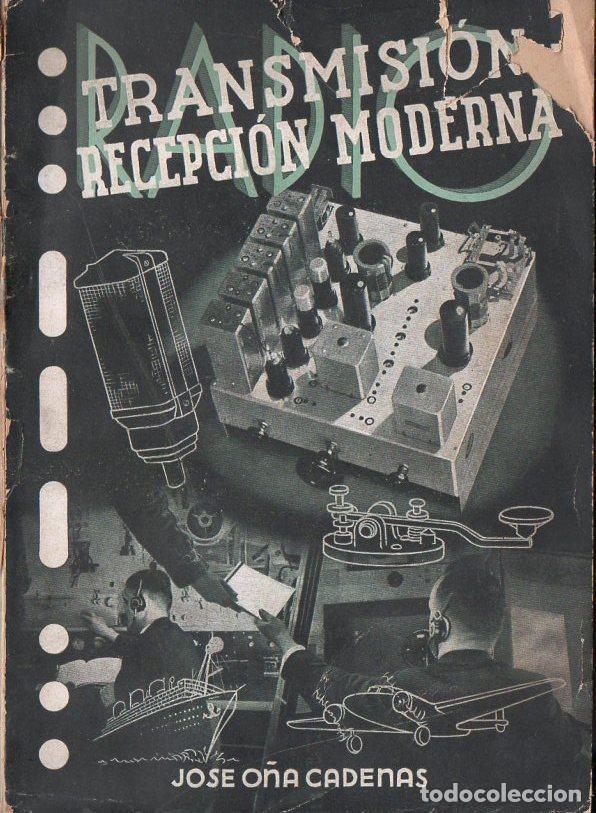 J. OÑA CADENAS : TRANSMISIÓN Y RECEPCIÓN MODERNAS DE RADIO (1939) (Radios, Gramófonos, Grabadoras y Otros - Catálogos, Publicidad y Libros de Radio)
