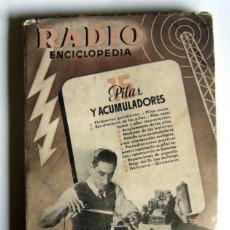 Radios antiguas: RADIO ENCICLOPEDIA. VOLUMEN XV - PILAS Y ACUMULADORES - EDITORIAL BRUGUERA. 1945. Lote 98819855