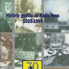 Radios antiguas: HISTÒRIA GRÀFICA DE RÀDIO REUS 1925 - 1995 - CADENA SER. Lote 113029655