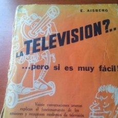 Radios antiguas: ¿LA TELEVISION? .... PERO SI ES MUY FACIL - LIBRO TECNICO SOBRE TV 1959. Lote 129003811