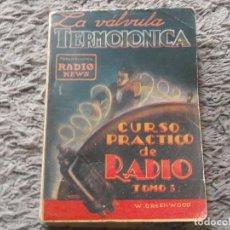 Radios antiguas: CURSO PRACTICO DE RADIO-LA VALVULA TERMOIONICA-ORIGINAL AÑO 1938. Lote 129020055