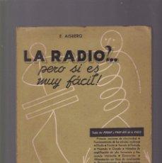Radios antiguas: LA RADIO ?.....PERO SI ES MUY FÁCIL ! - E. AISBERG - EDITORIAL ARBÓ 1951 / ARGENTINA . Lote 130499834