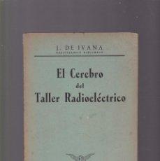 Radios antiguas: EL CEREBRO DEL TALLER RADIOELÉCTRICO - J. DE IVANA - MARCOMBO EDITORIAL 1945. Lote 130500502