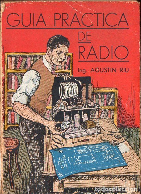 AGUSTIN RIU : GUÍA PRÁCTICA DE RADIO (SINTES, 1936) (Radios, Gramófonos, Grabadoras y Otros - Catálogos, Publicidad y Libros de Radio)