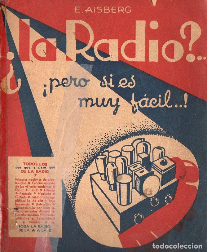 AISBERG : ¿LA RADIO? ¡PERO SI ES MUY FÁCIL! (BUENOS AIRES, 1940) (Radios, Gramófonos, Grabadoras y Otros - Catálogos, Publicidad y Libros de Radio)