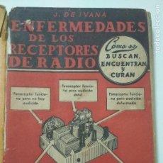 Radios antiguas: LAS ENFERMEDADES DE LOS RECEPTORES DE RADIO. AUTOR : IVANA -1946. Lote 134452610