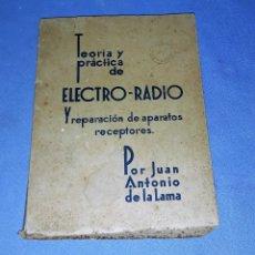 Radios antiguas: ANTIGUO LIBRO TEORIA PRACTICA DE ELECTRO RADIO JUAN ANTONIO DE LA LAMA AÑO 1939 VER FOTO. Lote 146988218