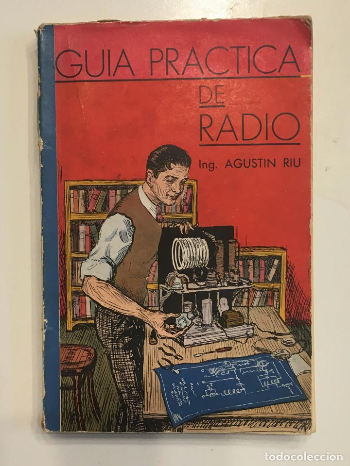 GUÍA PRÁCTICA DE RADIO POR EL INGENIERO AGUSTÍN RIU DE ED. SINTES EN BARCELONA 1939 (FIRMADO) (Radios, Gramófonos, Grabadoras y Otros - Catálogos, Publicidad y Libros de Radio)