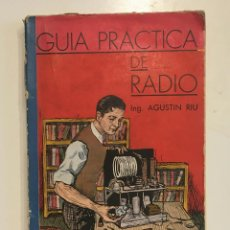 Radios antiguas: GUÍA PRÁCTICA DE RADIO POR EL INGENIERO AGUSTÍN RIU DE ED. SINTES EN BARCELONA 1939 (FIRMADO). Lote 149894854