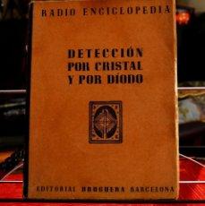 Radios antiguas: DETECCIÓN POR CRISTAL Y POR DÍODO BRUGUERA PRIMERA EDICIÓN 1944 VOLUMEN IV. Lote 152239366