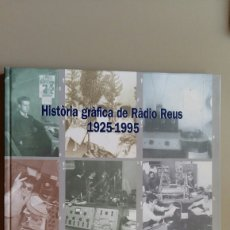 Radios antiguas: HISTÒRIA GRÀFICA DE RÀDIO REUS 1925-1995. EDITA: RÀDIO REUS SER. TEXTOS DE XAVIER BAS. Lote 159329718