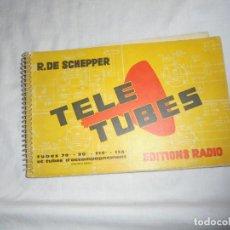Radios antiguas: TELE TUBES.R.DE SCHEPPER.EDITIONS RADIO 1961.CARACTERISTICAS ESENCIALES Y ESQUEMAS DE UTILIZACION.Nº. Lote 159890006