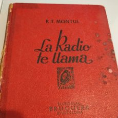 Radios antiguas: LA RADIO TE LLAMA R T MONTUL EDITORIAL BRUGUERA PRIMERA EDICIÓN MAYO 1944. Lote 169126169