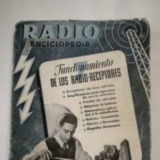 Radios antiguas: RADIO ENCICLOPEDIA - FUNCIONAMIENTO DE LOS RADIO-RECEPTORES - LIBRO ED BRUGUERA 1947. Lote 174056825