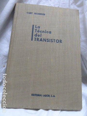 LA TECNICA DEL TRANSISTOR (Radios, Gramófonos, Grabadoras y Otros - Catálogos, Publicidad y Libros de Radio)