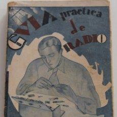 Radios antiguas: GUÍA PRÁCTICA DE RADIO - AGUSTÍN RIU - EDITA AGENCIA PERIODÍSTICA TÉCNICO INDUSTRIAL, MADRID 1930. Lote 177414093