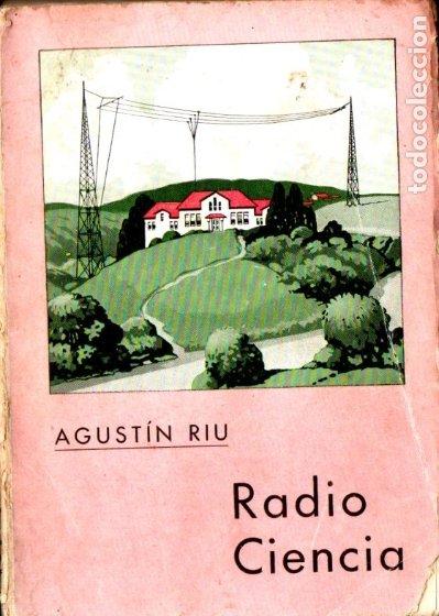 AGUSTÍN RIU : RADIO CIENCIA (CATALONIA, 1932) (Radios, Gramófonos, Grabadoras y Otros - Catálogos, Publicidad y Libros de Radio)