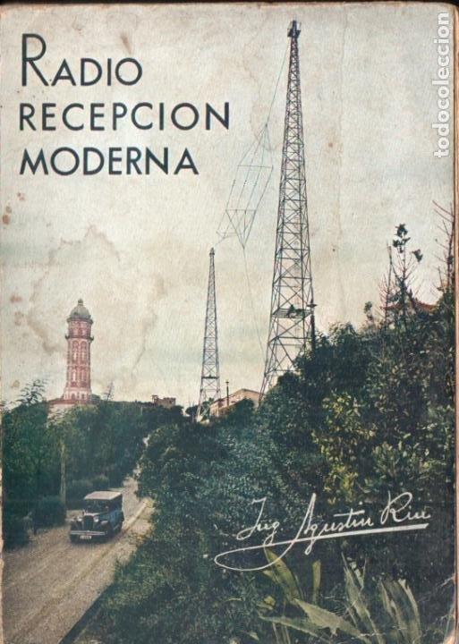 AGUSTIN RIU : RADIO RECEPCIÓN MODERNA (1935) (Radios, Gramófonos, Grabadoras y Otros - Catálogos, Publicidad y Libros de Radio)