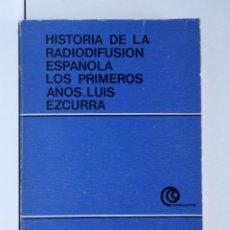 Radios antiguas: HISTORIA DE LA RADIODIFUSIÓN ESPAÑOLA – LOS PRIMEROS AÑOS – LUIS EZCURRA -. Lote 190778597
