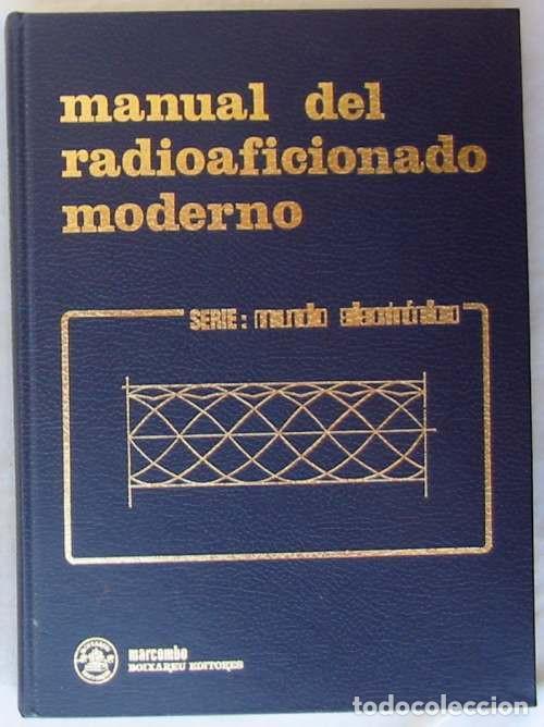 MANUAL DEL RADIOAFICIONADO MODERNO - SERIE MUNDO ELECTRÓNICO - ED. MARCOMBO 1983 - VER INDICE (Radios, Gramófonos, Grabadoras y Otros - Catálogos, Publicidad y Libros de Radio)