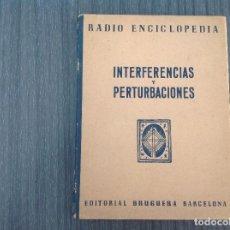 Radios antiguas: INTERFERENCIAS Y PERTURBACIONES, RADIO ENCICLOPEDIA, EDITORIAL BRUGUERA, 1ª EDI, 1945. Lote 201992653