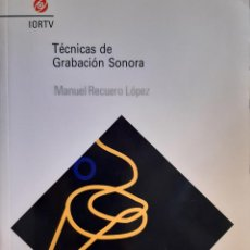 Radios antiguas: TECNICAS DE GRABACION SONORA MANUEL RECUERO LOPEZ IORTV RTVE 1993. Lote 206296450