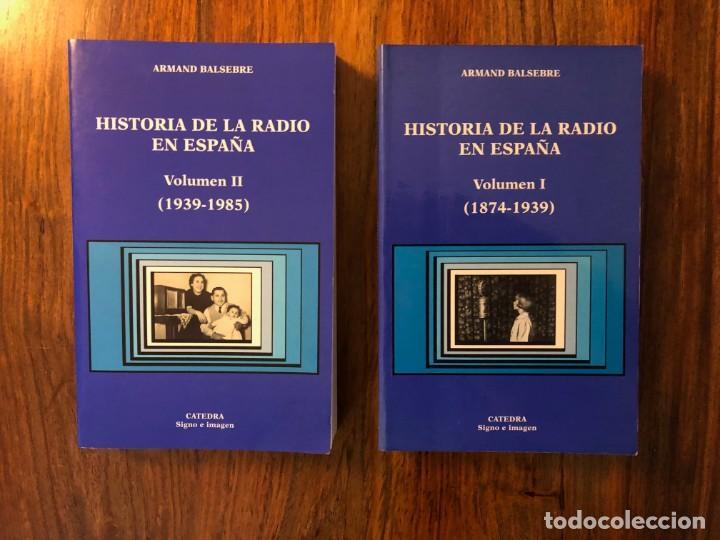 HISTORIA DE LA RADIO EN ESPAÑA. ARMAND BALSEBRE. 2 VOLÚMENES. EDITORIAL CÁTEDRA. (Radios, Gramófonos, Grabadoras y Otros - Catálogos, Publicidad y Libros de Radio)
