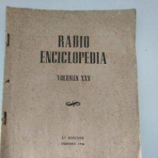Radios antiguas: RADIO ENCICLOPEDIA VOLUMEN XXV 1ª EDICION 1946 RADIO DE VALVULAS. Lote 209877215